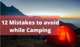 12 Mistakes to avoid while Camping